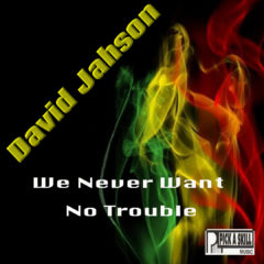 5 We Never Want No Trouble – David Jahson